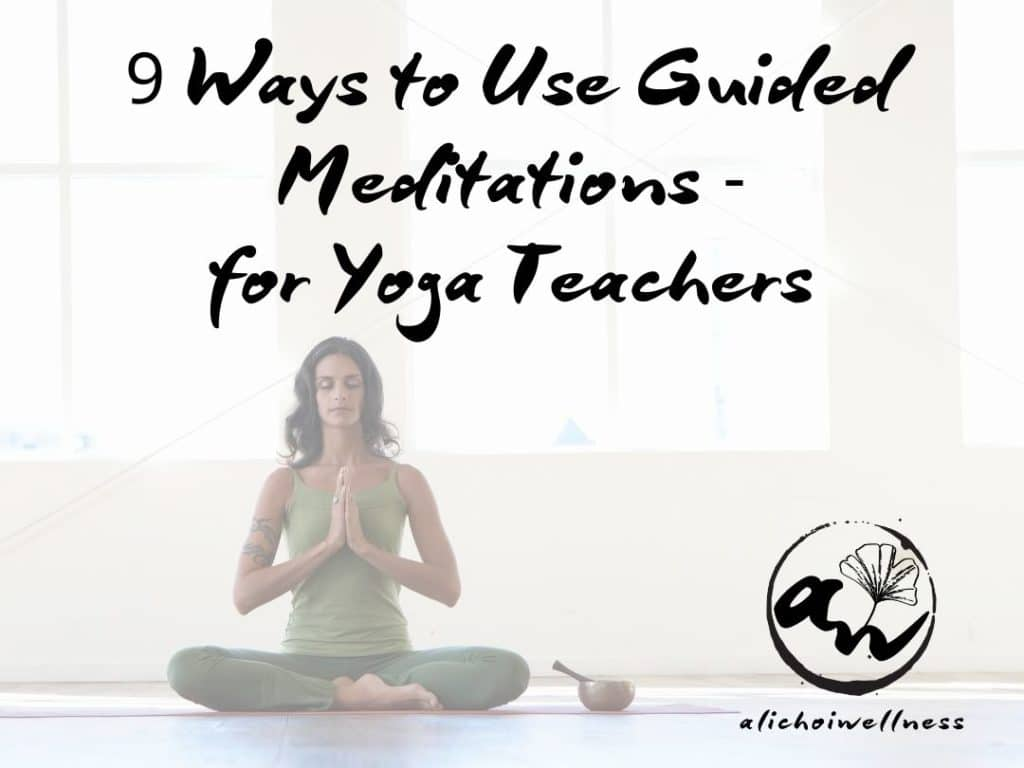 9 Ways to Incorporate Guided Meditations in Your Teaching Practice – for Yoga Teachers